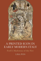 Cover image for A Printed Icon in Early Modern Italy: Forlì's Madonna of the Fire