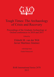 Cover image for Tough Times: The Archaeology of Crisis and Recovery: Proceedings of the Graduate Archaeology at Oxford conferences in 2010 and 2011