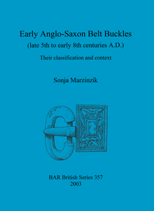 Cover image for Early Anglo-Saxon Belt Buckles (late 5th to early 8th centuries A.D.): Their classification and context