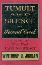 Cover image for Tumult and silence at Second Creek: an inquiry into a Civil War slave conspiracy