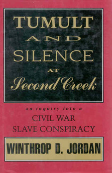Cover for Tumult and silence at Second Creek: an inquiry into a Civil War slave conspiracy
