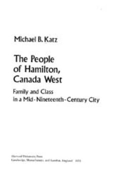 Cover for The people of Hamilton, Canada West: family and class in a mid-nineteenth-century city