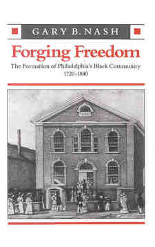 Cover image for Forging freedom: the formation of Philadelphia's Black community, 1720-1840