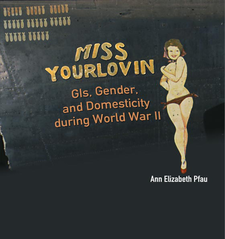 Cover image for Miss Yourlovin: GIs, gender and domesticity during World War II