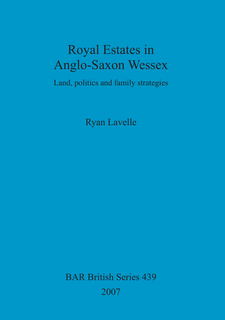 Cover image for Royal Estates in Anglo-Saxon Wessex: Land, politics and family strategies