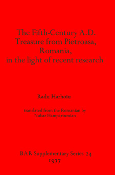 Cover image for The Fifth Century A.D. Treasure from Pietroasa, Romania, in the light of recent research