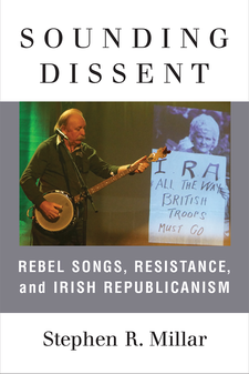 Cover image for Sounding Dissent: Rebel Songs, Resistance, and Irish Republicanism