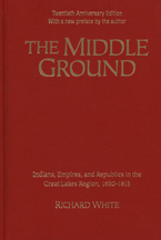 Cover image for The middle ground: Indians, empires, and republics in the Great Lakes region, 1650-1815