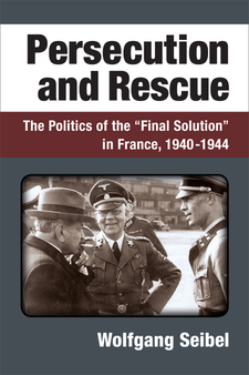 "Cover image for Persecution and Rescue: The Politics of the ""Final Solution"" in France, 1940-1944"