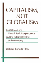 Cover image for Capitalism, Not Globalism: Capital Mobility, Central Bank Independence, and the Political Control of the Economy