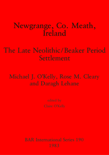 Cover image for Newgrange, Co. Meath, Ireland: The Late Neolithic/Beaker Period Settlement