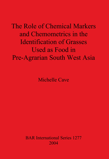 Cover image for The Role of Chemical Markers and Chemometrics in the Identification of Grasses Used as Food in Pre-Agrarian South West Asia