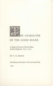 Cover image for The character of the good ruler: a study of Puritan political ideas in New England, 1630-1730