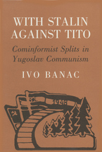 Cover image for With Stalin against Tito: Cominformist splits in Yugoslav Communism