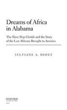 Cover image for Dreams of Africa in Alabama: the slave ship Clotilda and the story of the last Africans brought to America
