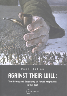 Cover image for Against their will: the history and geography of forced migrations in the USSR