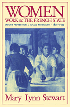 Cover image for Women, work, and the French State: labour protection and social patriarchy, 1879-1919