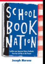 Cover image for Schoolbook Nation: Conflicts over American History Textbooks from the Civil War to the Present
