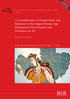 Cover image for A Consideration of Gender Roles and Relations in the Aegean Bronze Age Interpreted from Gestures and Proxemics in Art