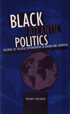 Cover image for Black Atlantic Politics: Dilemmas of Political Empowerment in Boston and Liverpool