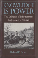 Cover image for Knowledge is power: the diffusion of information in early America, 1700-1865