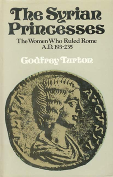 Cover image for The Syrian princesses: the women who ruled Rome, AD 193-235