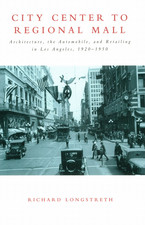 Cover image for City center to regional mall: architecture, the automobile, and retailing in Los Angeles, 1920-1950
