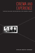 Cover image for Cinema and experience: Siegfried Kracauer, Walter Benjamin, and Theodor W. Adorno