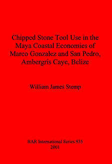 Cover image for Chipped Stone Tool Use in the Maya Coastal Economies of Marco Gonzalez and San Pedro, Ambergris Caye, Belize