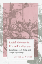"Cover image for Racial violence in Kentucky, 1865-1940: lynchings, mob rule, and ""legal lynchings"""