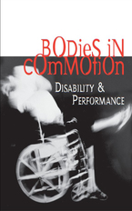 Cover image for Bodies in Commotion: Disability and Performance