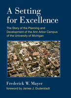 Cover image for A Setting For Excellence: The Story of the Planning and Development of the Ann Arbor Campus of the University of Michigan