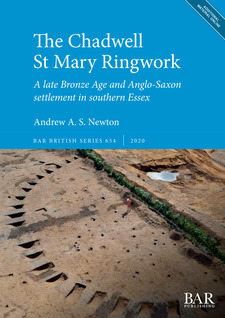 Cover image for The Chadwell St Mary Ringwork: A late Bronze Age and Anglo-Saxon settlement in southern Essex