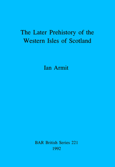Cover image for The Later Prehistory of the Western Isles of Scotland