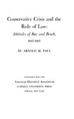 Cover image for Conservative crisis and the rule of law: attitudes of bar and bench, 1887-1895