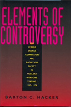 Cover image for Elements of controversy: the Atomic Energy Commission and radiation safety in nuclear weapons testing, 1947-1974