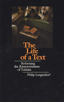Cover image for The life of a text: performing the Rāmcaritmānas of Tulsidas