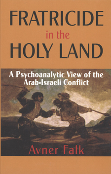 Cover image for Fratricide in the Holy Land: a psychoanalytic view of the Arab-Israeli conflict