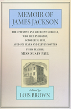 Cover image for Memoir of James Jackson: the attentive and obedient scholar, who died in Boston, October 31, 1833, aged six years and eleven months