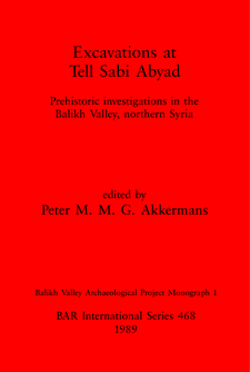 Cover image for Excavations at Tell Sabi Abyad: Prehistoric investigations in the Balikh Valley, northern Syria