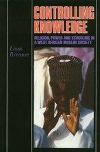 Cover image for Controlling knowledge: religion, power, and schooling in a West African Muslim society