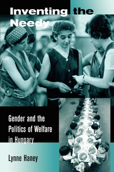 Cover image for Inventing the needy: gender and the politics of welfare in Hungary