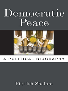 Cover image for Democratic Peace: A Political Biography