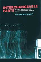 Cover image for Interchangeable Parts: Acting, Industry, and Technology in US Theater