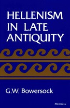 Cover image for Hellenism in late antiquity: Thomas Spencer Jerome lectures