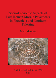 Cover image for Socio-Economic Aspects of Late Roman Mosaic Pavements in Phoenicia and Northern Palestine