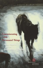 Cover image for Commiserating with devastated things: Milan Kundera and the entitlements of thinking