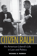 Cover image for Citizen Rauh: An American Liberal's Life in Law and Politics