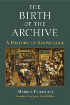 Cover image for The Birth of the Archive: A History of Knowledge