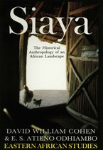 Cover image for Siaya, the historical anthropology of an African landscape